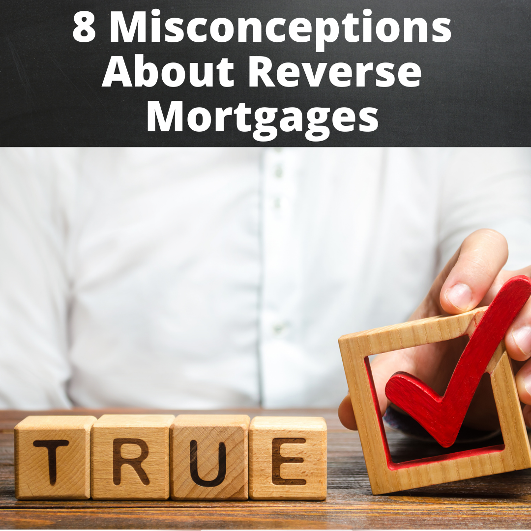 8 Misconceptions About Reverse Mortgages