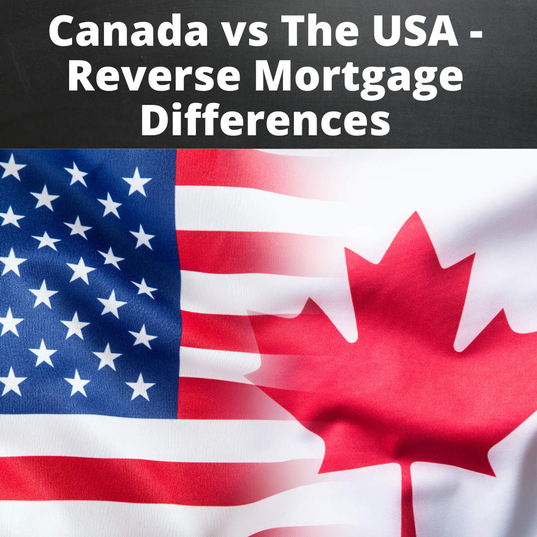Canada vs The USA - Reverse Mortgage Differences