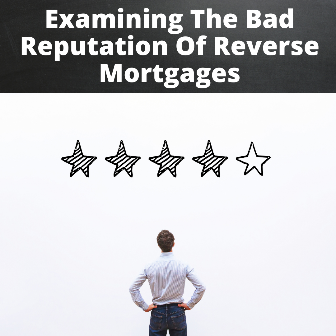 Examining The Bad Reputation Of Reverse Mortgages