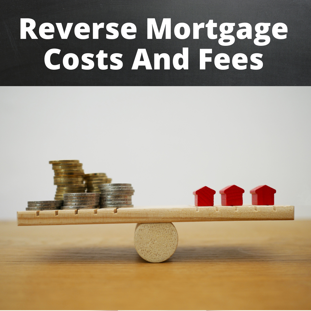 Reverse Mortgage Costs And Fees
