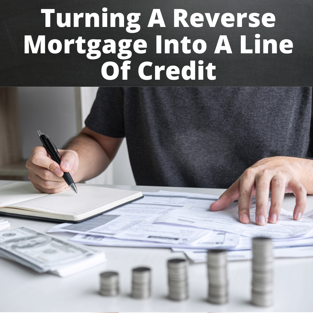 Turning A Reverse Mortgage Into A Line Of Credit
