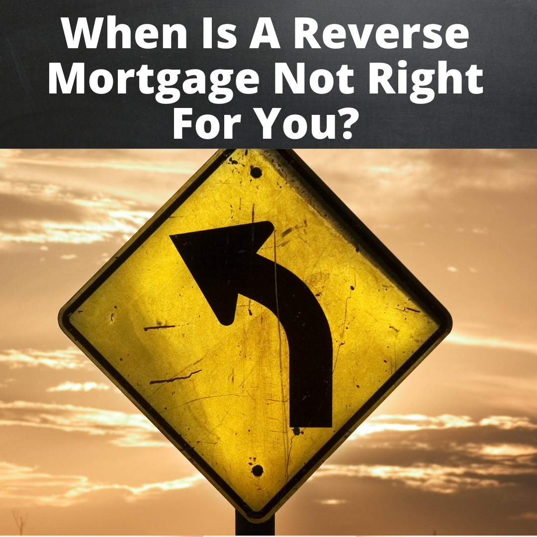 When Is A Reverse Mortgage Not Right For You